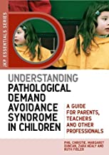 Understanding Pathological Demand Avoidance Syndrome in Children: A Guide for Parents, Teachers and Other Professionals (J...