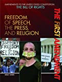 Image: The First Amendment: Freedom of Speech, the Press, and Religion (Amendments to the United States Constitution: The Bill of Rights (Paperback)) | Paperback: 64 pages | by Molly Jones L.AC. (Author). Publisher: Rosen Central (January 15, 2011)