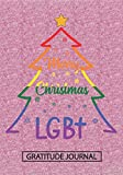 Merry Christmas LGBT - Gratitude Journal: Blank Lined Notebooks Christmas Tree Transgender, Rainbow Color , Bi Sexual  Xmas Gift For Favorite Person