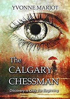 The Calgary Chessman: Discovery is Only the Beginning (The Calgary Chessman Trilogy Book 1) by [Yvonne Marjot]