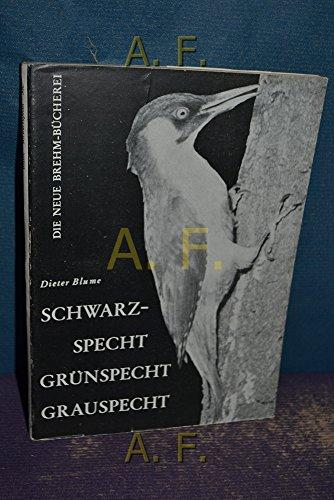 Die Neue Brehm-Bücherei 300: Schwarzspecht, Grünspecht, Grauspecht