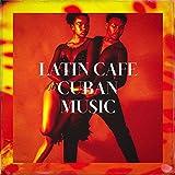 Latin Cafe Cuban Music