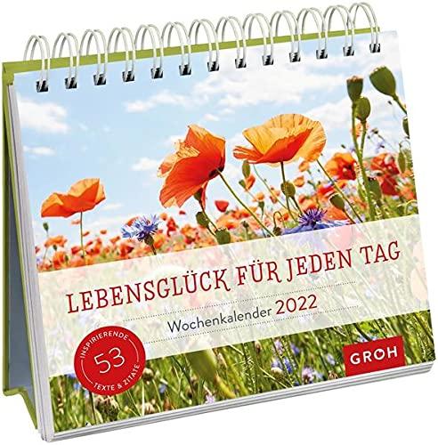 Lebensglück für jeden Tag 2022: Aufstell-Kalender mit Wochenkalendarium