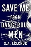 Save Me from Dangerous Men: A Novel (Nikki Griffin Book 1)