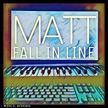 Matt Fall in Line
