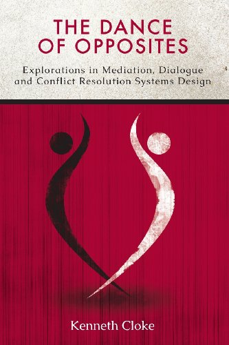 Compare Textbook Prices for The Dance of Opposites: Explorations in Mediation, Dialogue and Conflict Resolution Systems  ISBN 9780991114801 by Cloke, Kenneth