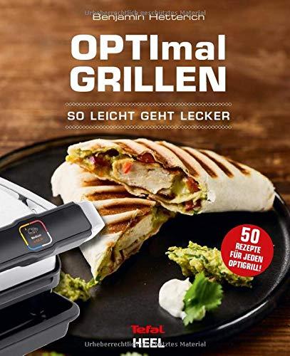 OPTImal Grillen - OPTIgrill Kochbuch Rezeptbuch: So leicht geht lecker OPTIgrill - Das Original von Tefal