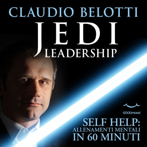 Jedi leadership     Self Help. Allenamenti mentali in 60 minuti              By:                                                                                                                                 Claudio Belotti                               Narrated by:                                                                                                                                 Claudio Belotti,                                                                                        Tania De Domenico,                                                                                        Michele Mariotti                      Length: 1 hr and 10 mins     Not rated yet     Overall 0.0