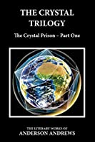 The Crystal Trilogy: The Crystal Prison - Part One