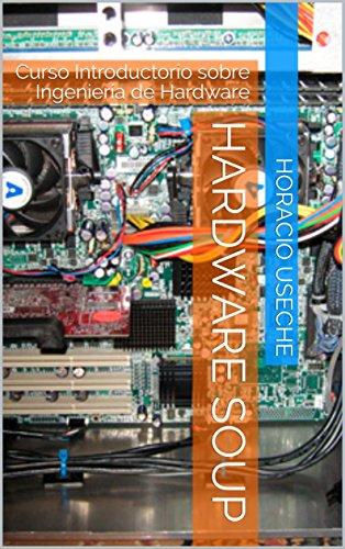 HARDWARE SOUP: Curso Introductorio sobre Ingeniería de Hardware...