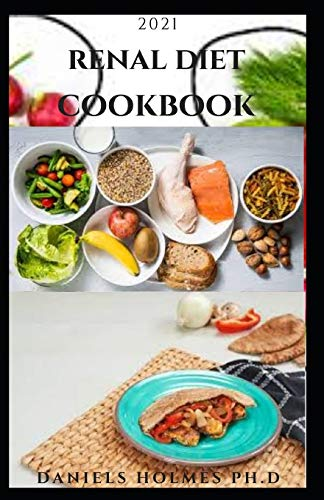 2021 RENAL DIET COOKBOOK: The Complete Renal Diet Guide For...