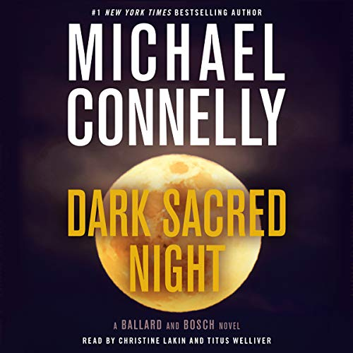 Dark Sacred Night     A Ballard and Bosch Novel              By:                                                                                                                                 Michael Connelly                               Narrated by:                                                                                                                                 Christine Lakin,                                                                                        Titus Welliver                      Length: 10 hrs and 39 mins     6,079 ratings     Overall 4.6