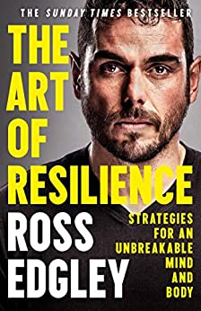 The Art of Resilience: Strategies for an Unbreakable Mind and Body by [Ross Edgley]