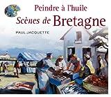 Peindre à l'huile - Scènes de Bretagne