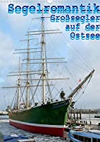 Segelromantik - Grosssegler auf der Ostsee (Wandkalender 2022 DIN A3 hoch): Drei- und Viermaster auf grosser Fahrt (Monatskalender, 14 Seiten )