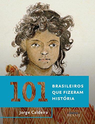 101 brasileiros que fizeram história (Coleção Brasil 101)