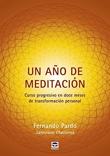 Un Año De Meditación: Curso progresivo en doce meses de transformación personal