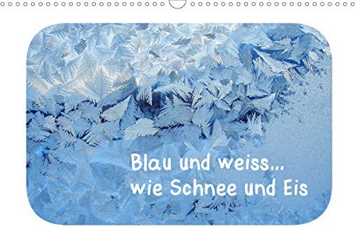 Blau und weiss. wie Schnee und Eis (Wandkalender 2021 DIN A3 quer)
