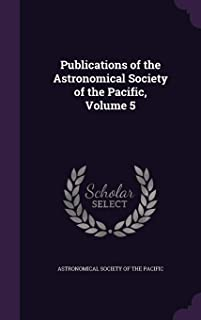 Publications of the Astronomical Society of the Pacific, Volume 5