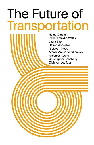 Compare Textbook Prices for The Future of Transportation: SOM Thinkers Series  ISBN 9781942884453 by Atossa Araxia Abrahamian,Darren Andersen,Laura Bliss,Alison Griswold,Nick Van Mead,Christopher Schaberg,Henry Grabar,Olalekan Jeyifous