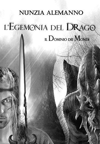 Il Dominio Dei Mondi: L'EGEMONIA DEL DRAGO | Volume PRIMO | Romanzo fantasy | Trilogia