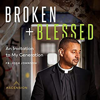 Broken and Blessed     An Invitation to My Generation              By:                                                                                                                                 Fr. Josh Johnson                               Narrated by:                                                                                                                                 Fr. Josh Johnson                      Length: 4 hrs and 58 mins     24 ratings     Overall 4.9