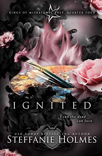 Ignited: a reverse harem bully romance (Kings of Miskatonic Prep Book 4)