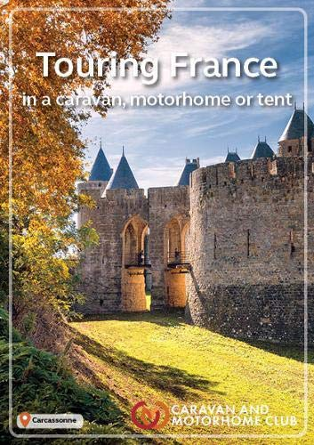 The Caravan and Motorhome Club's Touring France 2019: in a caravan, motorhome or tent
