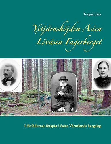 Yxtjärnshöjden, Asien, Lövåsen, Fagerberget : i förfädernas fotspår i östra Värmlands bergslag