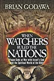 When Watchers Ruled the Nations: Pagan Gods at War with Israel's God and the Spiritual World of the Bible