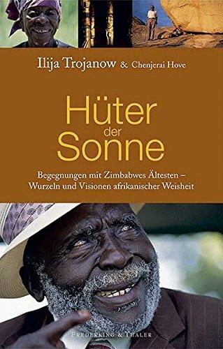Hüter der Sonne: Die Begegnungen mit Zimbabwes Ältesten - Wurzeln und Visionen afrikanischer Weisheit