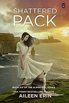 Shattered Pack (Alpha Girl Book 6) by [Aileen Erin]