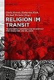 Religion im Transit: Transformationsprozesse im Kontext von Migration und Religion (German Edition)