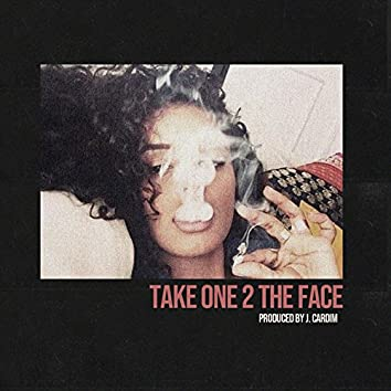 Take One 2 the Face