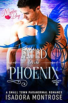 Fated for the Phoenix: A Small Town Paranormal Romance (Mystic Bay Book 5) by [Isadora Montrose]