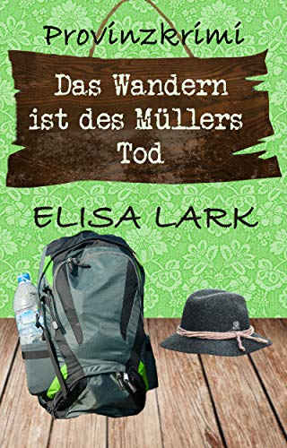 Das Wandern ist des Müllers Tod: Der dritte Fall für den Karl Ramsauer (Provinzkrimi)