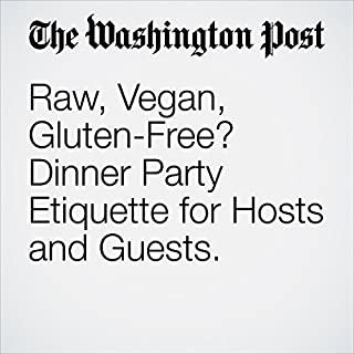Raw, Vegan, Gluten-Free? Dinner Party Etiquette for Hosts and Guests.                   By:                                                                                                                                 Christy Brissette                               Narrated by:                                                                                                                                 Sam Scholl                      Length: 4 mins     Not rated yet     Overall 0.0