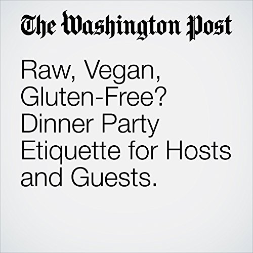 Raw, Vegan, Gluten-Free? Dinner Party Etiquette for Hosts and Guests. audiobook cover art
