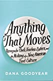 Image of Anything That Moves: Renegade Chefs, Fearless Eaters, and the Making of a New American Food Culture