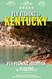Fly Fishing in Kentucky: Fly Fishing Log Book for Local Backyard Anglers and Wild Adventure Enthusiasts   Over 100 pages to Log Fishing Trips and Experiences   Essential Journal for the Tackle Box