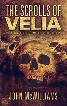 The Scrolls of Velia: A Novel by [John McWilliams]