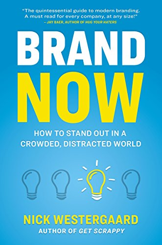 Brand Now: How to Stand Out in a Crowded, Distracted World