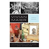Vivian Maier: A Photographer's Life and Afterlife (English Edition)