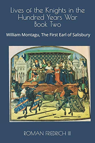 Lives of the Knights in the Hundred Years War: Book Two - William Montagu, The First Earl of Salisbury