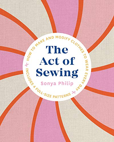 Compare Textbook Prices for The Act of Sewing: How to Make and Modify Clothes to Wear Every Day  ISBN 9781611808339 by Philip, Sonya