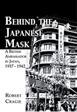 Behind The Japanese Mask: A British Ambassador in Japan 1937 - 1942 (Kegan Paul Japan Library)