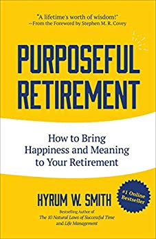 Purposeful Retirement: How to Bring Happiness and Meaning to Your Retirement by [Hyrum W. Smith, Ken Blanchard]