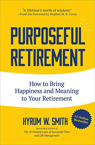Purposeful Retirement: How to Bring Happiness and...