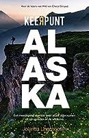 Keerpunt Alaska: Een meeslpend memoir over jezelf tegenkomen en terugvinden in de wildernis