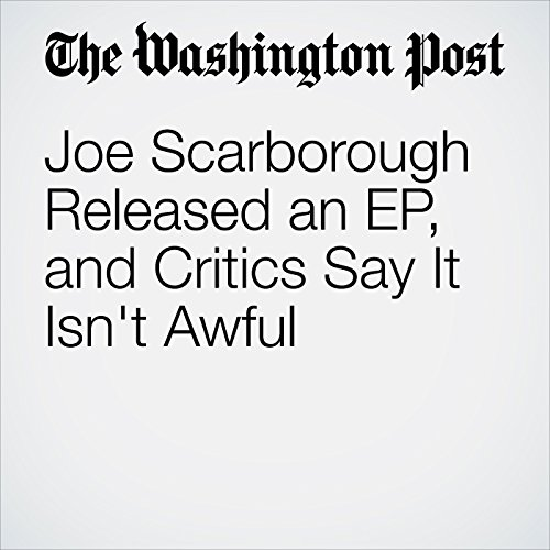 Joe Scarborough Released an EP, and Critics Say It Isn't Awful copertina